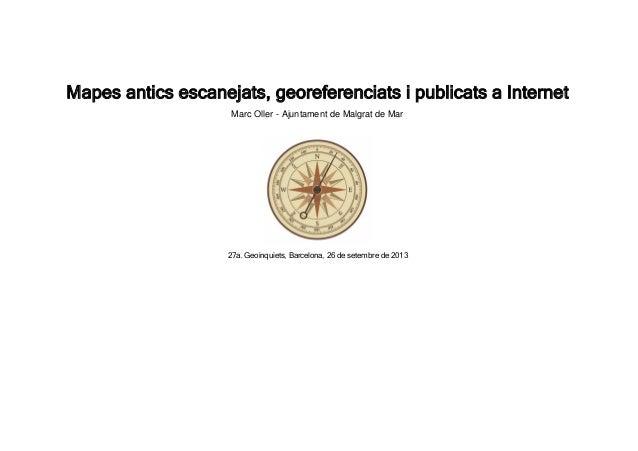 Mapes antics escanejats, georeferenciats i publicats a Internet Marc Oller - Ajuntament de Malgrat de Mar 27a. Geoinquiets...