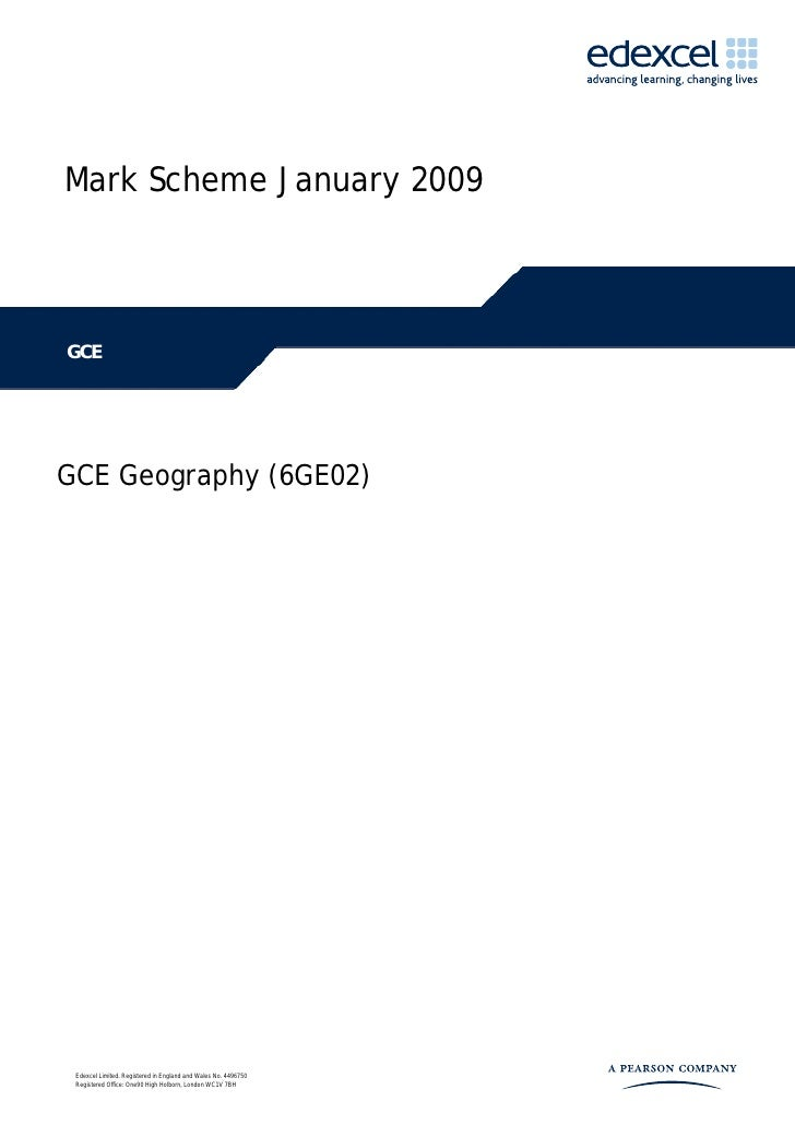 Mark Scheme January 2009GCEGCE Geography (6GE02) Edexcel Limited. Registered in England and Wales No. 4496750 Registered O...