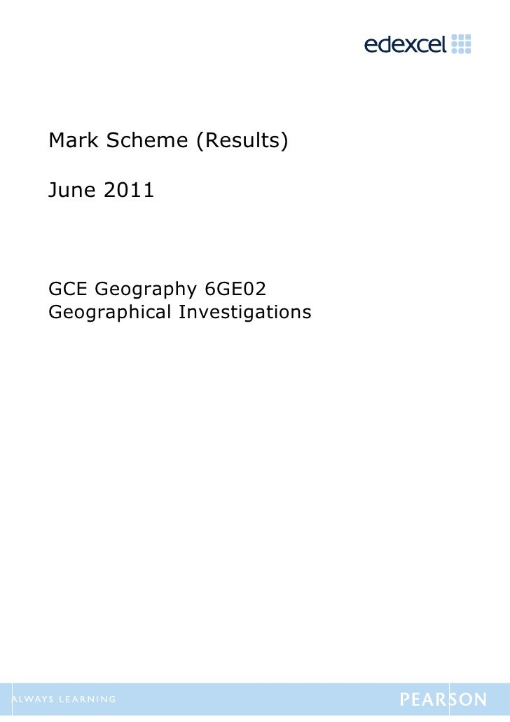 Mark Scheme (Results)June 2011GCE Geography 6GE02Geographical Investigations