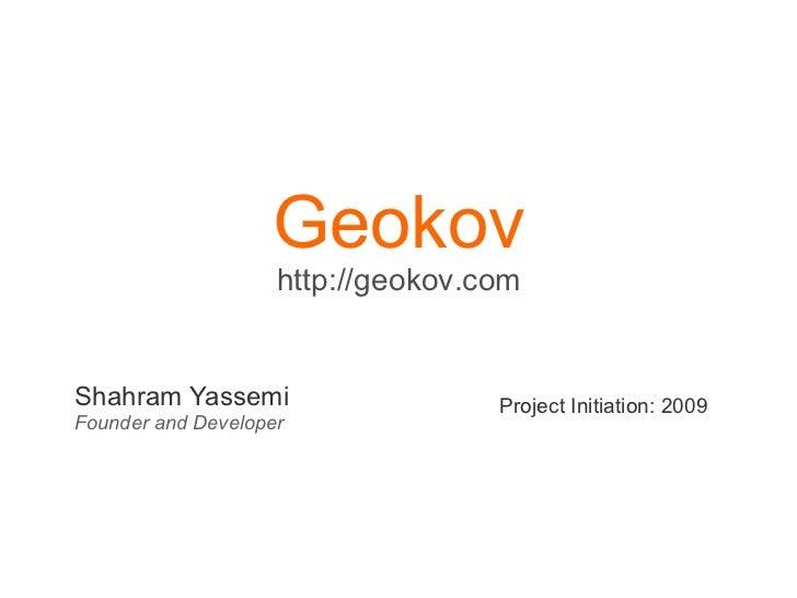 Geokov                    http://geokov.comShahram Yassemi                    Project Initiation: 2009Founder and Developer