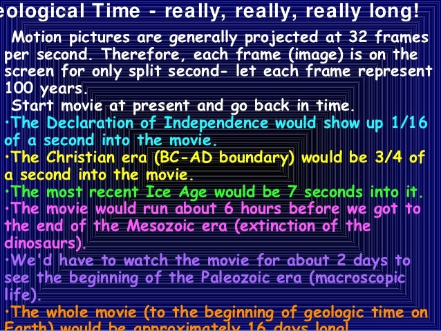 eological Time - really, really, really long!  Motion pictures are generally projected at 32 frames per second. Therefore,...
