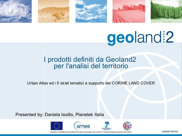 I prodotti definiti da Geoland2  per l'analisi del territorio Urban Atlas ed i 5 strati tematici a supporto del CORINE LAN...