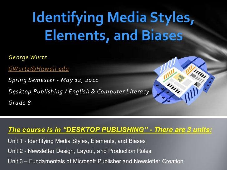Identifying Media Styles, Elements, and Biases<br />George Wurtz<br />GWurtz@Hawaii.edu<br />Spring Semester - May 12, 201...