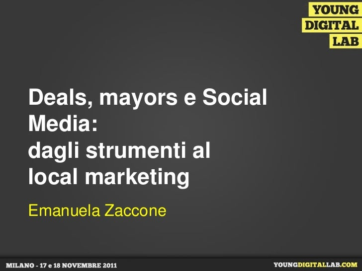 Deals, mayors e SocialMedia:dagli strumenti allocal marketingEmanuela Zaccone