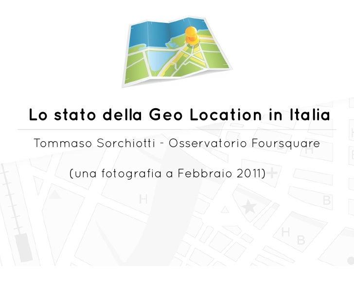 Lo stato della Geo Location in ItaliaTommaso Sorchiotti - Osservatorio Foursquare     (una fotografia a Febbraio 2011)