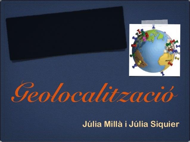 Geolocalització Júlia Millà i Júlia Siquier
