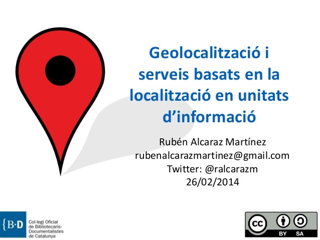 Geolocalització i serveis basats en la localització en unitats d'informació Rubén Alcaraz Martínez rubenalcarazmartinez@gm...