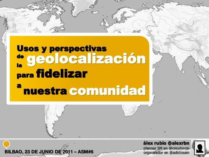 Usos y perspectivas de la geolocalización social en Social Media Marketing by @alexrbn