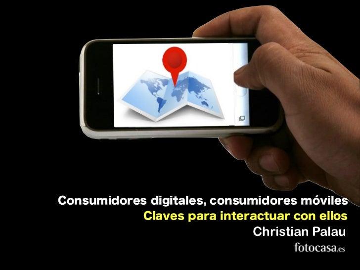 Consumidores digitales, consumidores móviles. Claves para interactuar con ellos