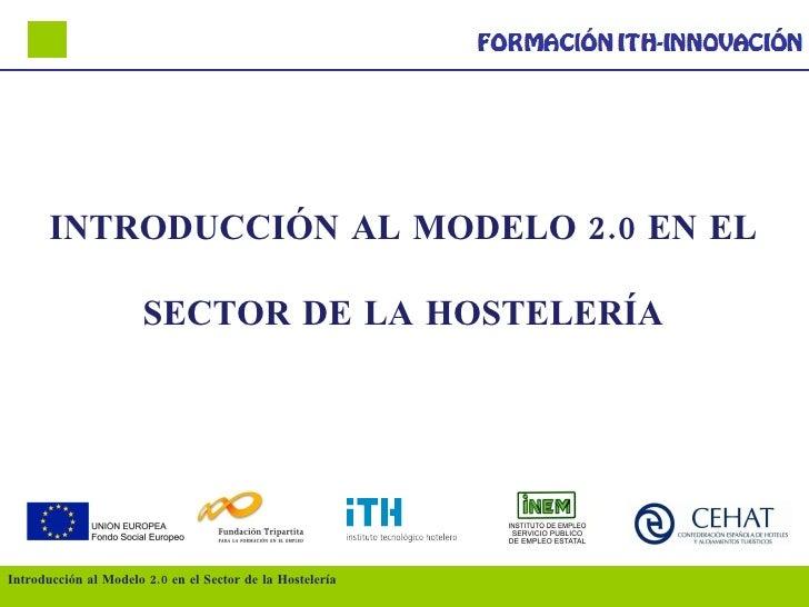 INTRODUCCIÓN AL MODELO 2.0 EN EL SECTOR DE LA HOSTELERÍA Introducción al Modelo 2.0 en el Sector de la Hostelería