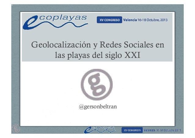 Geolocalización y Redes Sociales en las playas del siglo XXI  @gersonbeltran