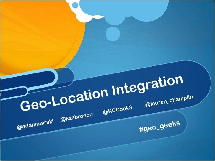 #geo_geeks<br />Geo-Location Integration@adamularski @kazbronco @KCCook3 @lauren_champlin<br />