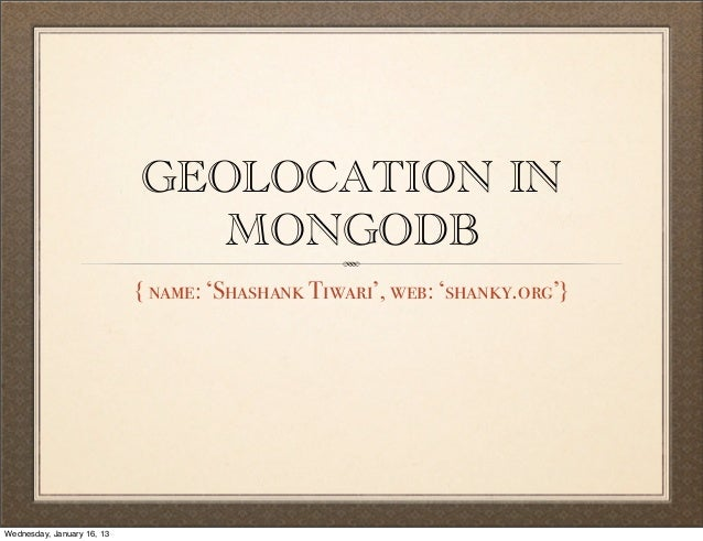 GEOLOCATION IN                               MONGODB                            { name: 'Shashank Tiwari', web: 'shanky.or...