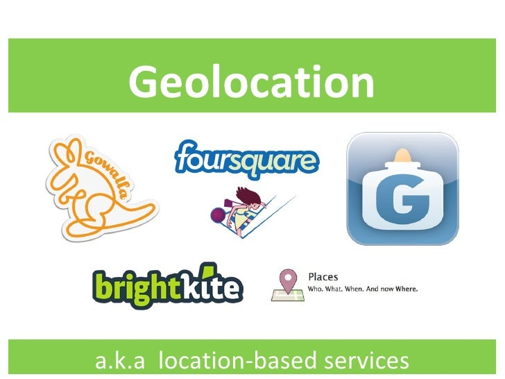 Geolocation a.k.a  location-based services
