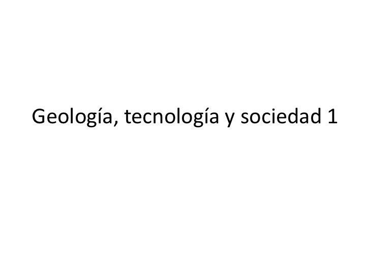 Geología, tecnología y sociedad 1