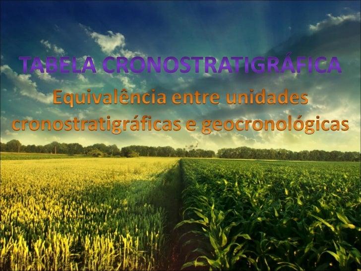 Tabela Geocrológica/ Cronostratigráfica