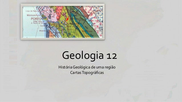 Geologia 12   história geológica de uma região (cartas topográficas)