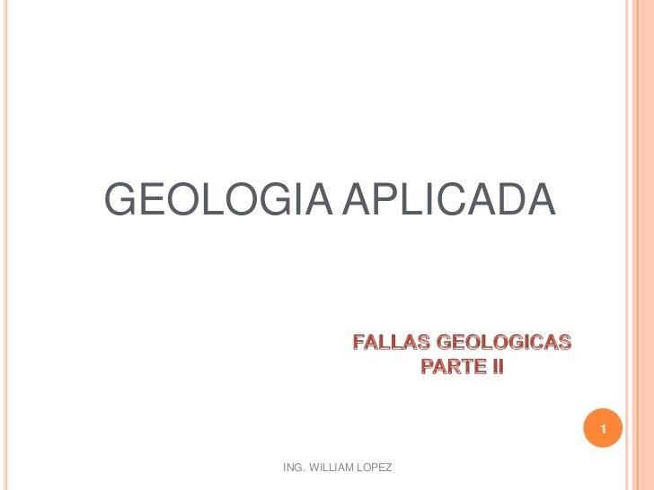 GEOLOGIA APLICADA<br />1<br />FALLAS GEOLOGICAS<br />PARTE II<br />