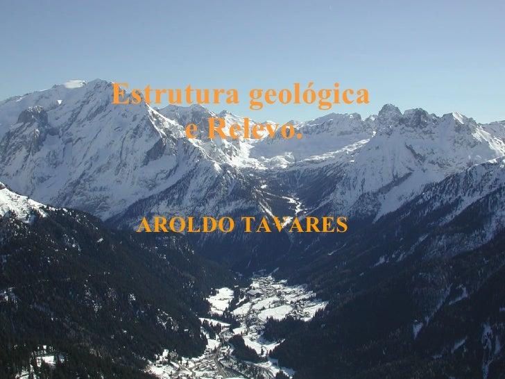 Estrutura geológica  e Relevo. AROLDO TAVARES