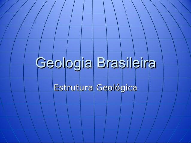Geologia Brasileira  Estrutura Geológica
