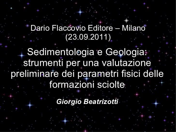 Dario Flaccovio Editore – Milano (23.09.2011) Sedimentologia e Geologia: strumenti per una valutazione preliminare dei par...