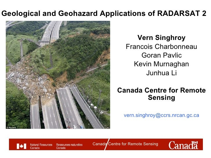 Geological and Geohazard Applications of RADARSAT 2 Vern Singhroy Francois Charbonneau Goran Pavlic Kevin Murnaghan Junhua...