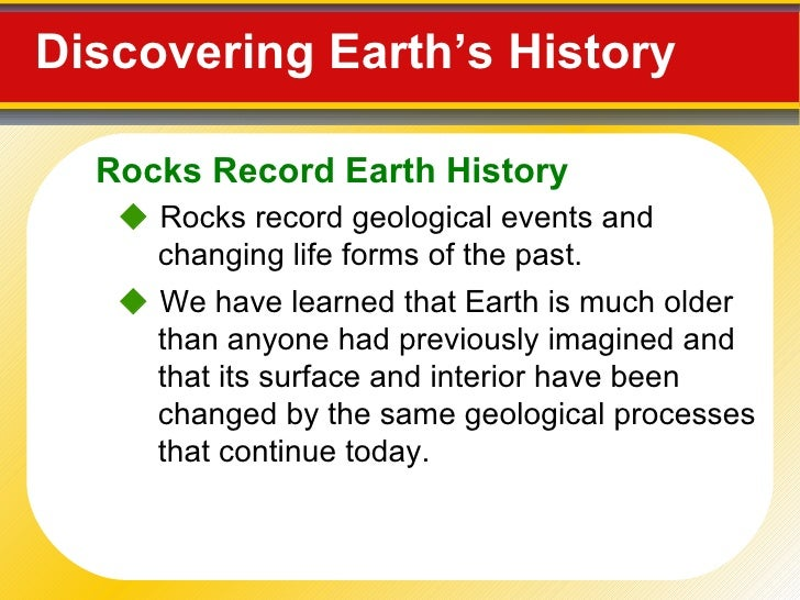 Discovering Earth's History     Rocks record geological events and changing life forms of the past.    We have learned t...