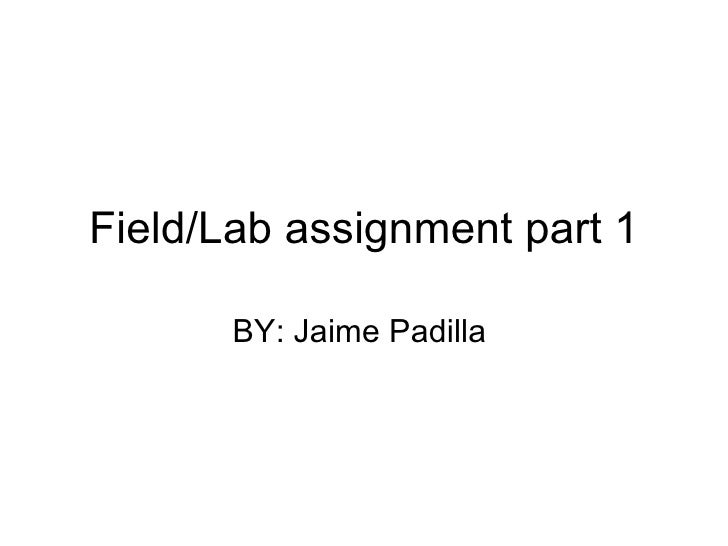 Field/Lab assignment part 1 BY: Jaime Padilla