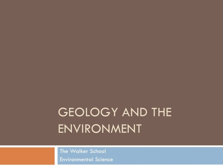 GEOLOGY AND THE ENVIRONMENT The Walker School Environmental Science