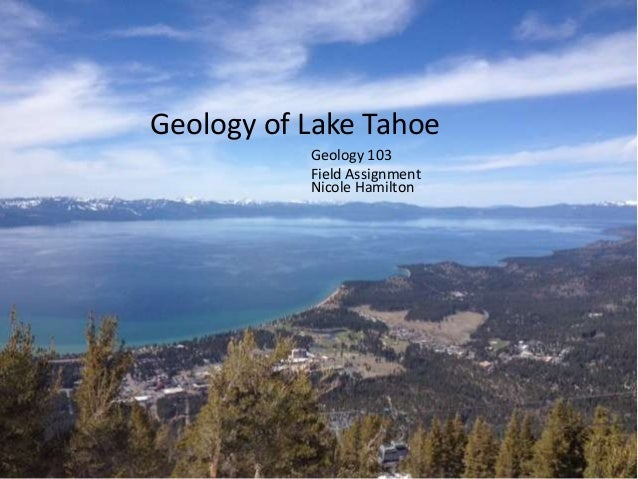 Geology of Lake TahoeNicole HamiltonGeology 103Field Assignment
