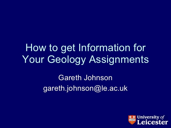 How to get Information for Your Geology Assignments Gareth Johnson [email_address]