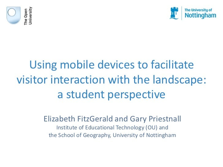 Using mobile devices to facilitatevisitor interaction with the landscape:          a student perspective     Elizabeth Fit...