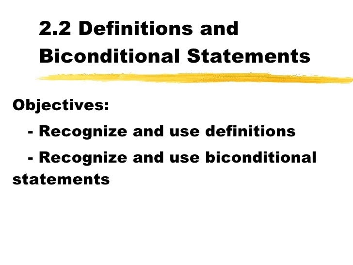 2.2 Definitions and Biconditional Statements Objectives: - Recognize and use definitions - Recognize and use biconditional...