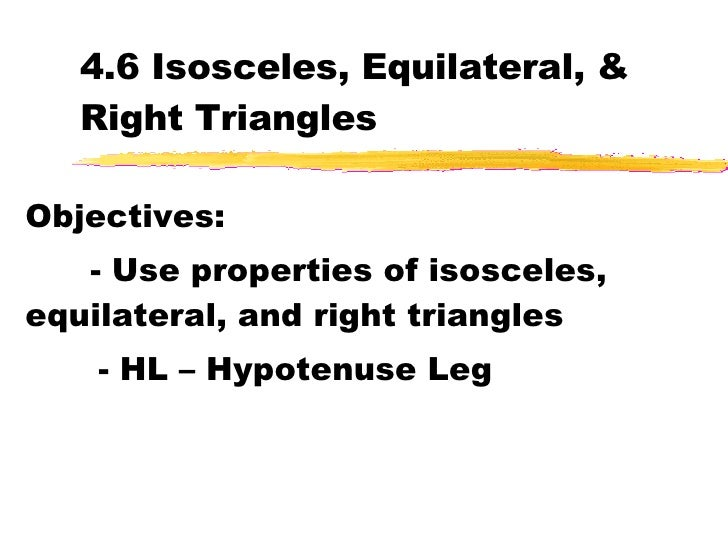 4.6 Isosceles, Equilateral, & Right Triangles Objectives: - Use properties of isosceles, equilateral, and right triangles ...