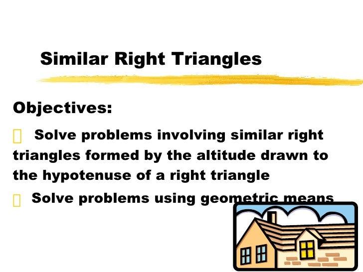 Similar Right Triangles <ul><li>Objectives: </li></ul><ul><li>Solve problems involving similar right triangles formed by t...