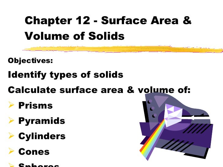 Chapter 12 - Surface Area & Volume of Solids <ul><li>Objectives: </li></ul><ul><li>Identify types of solids </li></ul><ul>...