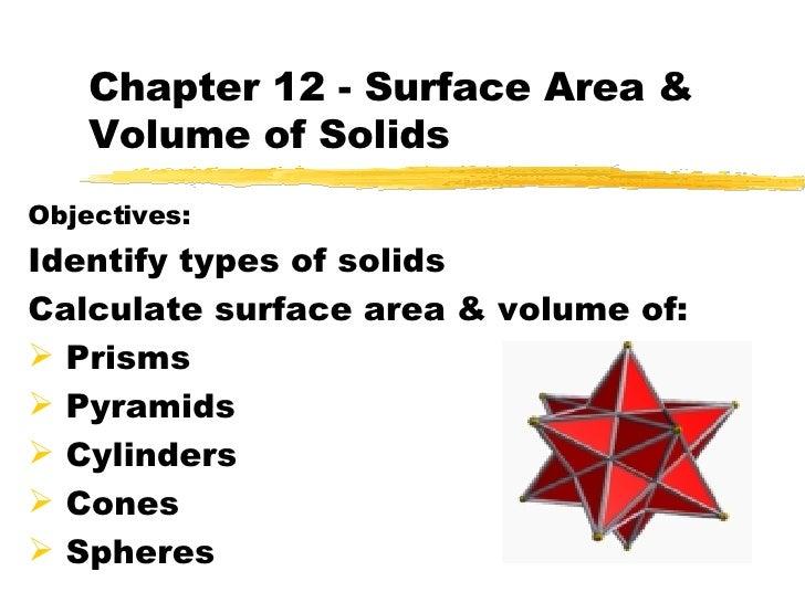 Chapter 12 - Surface Area & Volume of Solids <ul><li>Objectives: </li></ul><ul><li>Identify types of solids </li></ul><ul>...