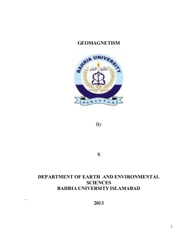 GEOMAGNETISM  By  S  DEPARTMENT OF EARTH AND ENVIRONMENTAL SCIENCES BAHRIA UNIVERSITY ISLAMABAD 2013  1