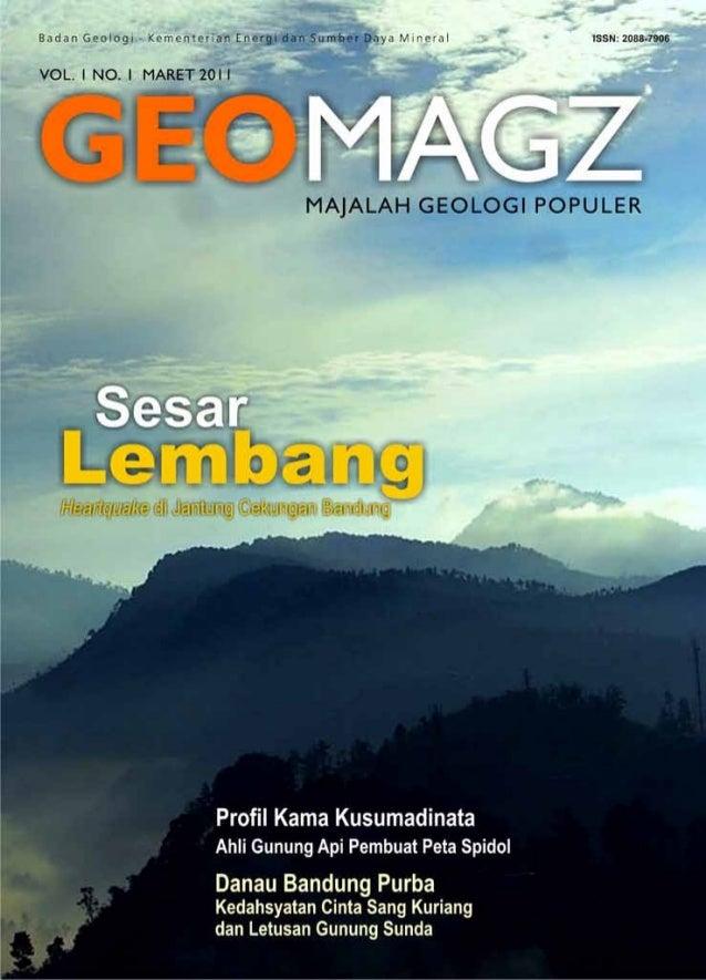 2 GEOMAGZ Maret 2011 GEOMAGZMAJALAH GEOLOGI POPULER VOL. 1 N0. 1 MARET 2011 ISSN: 2088-7906 ARTIKEL Sesar Lembang, Heartqu...