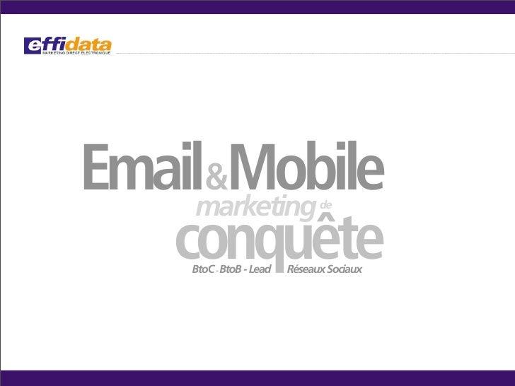 Emailmarketing      &Mobile                                 de       conquête      BtoC - BtoB - Lead   Réseaux Sociaux