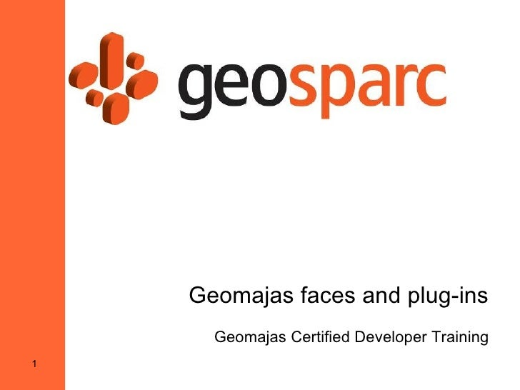 Geomajas faces and plug-ins      Geomajas Certified Developer Training1