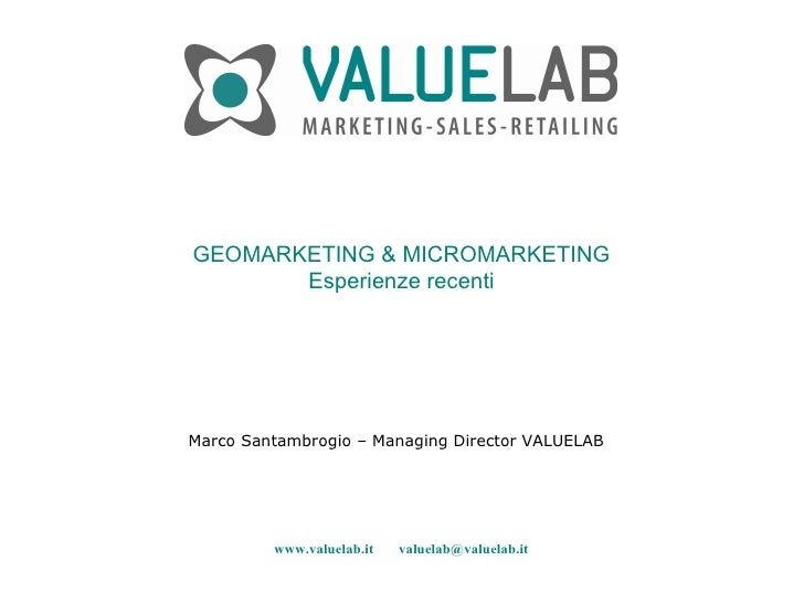 GEOMARKETING & MICROMARKETING Esperienze recenti Marco Santambrogio – Managing Director VALUELAB