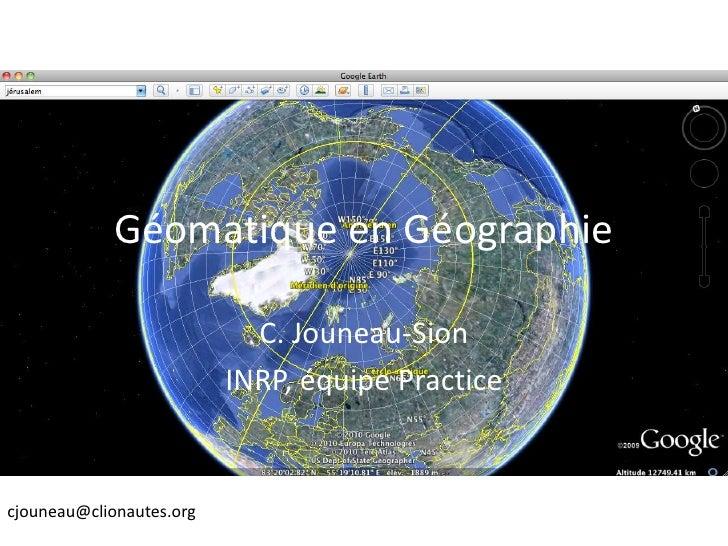 Géomatique en Géographie                              C. Jouneau-Sion                           INRP, équipe Eductice   cj...