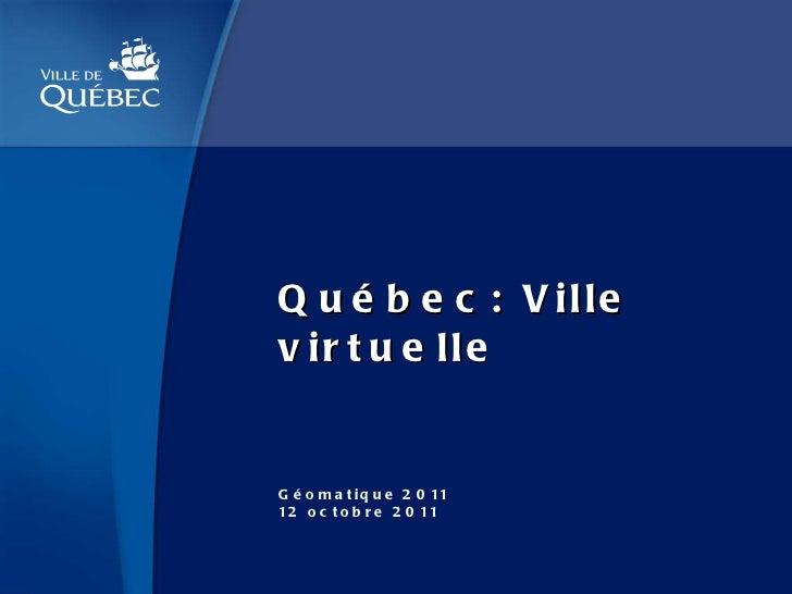Québec: Ville virtuelle Géomatique 2011 12 octobre 2011