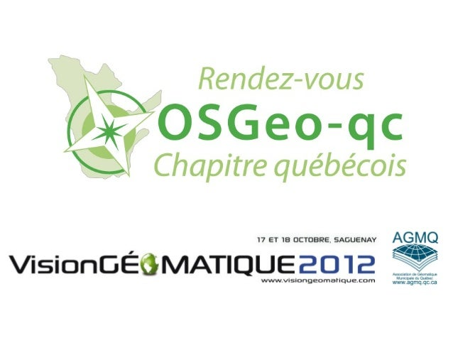 Déjà 4 ans!Rendez-vous OSGeo-Québec – 17 et 18 octobre 2012, Saguenay, Québec