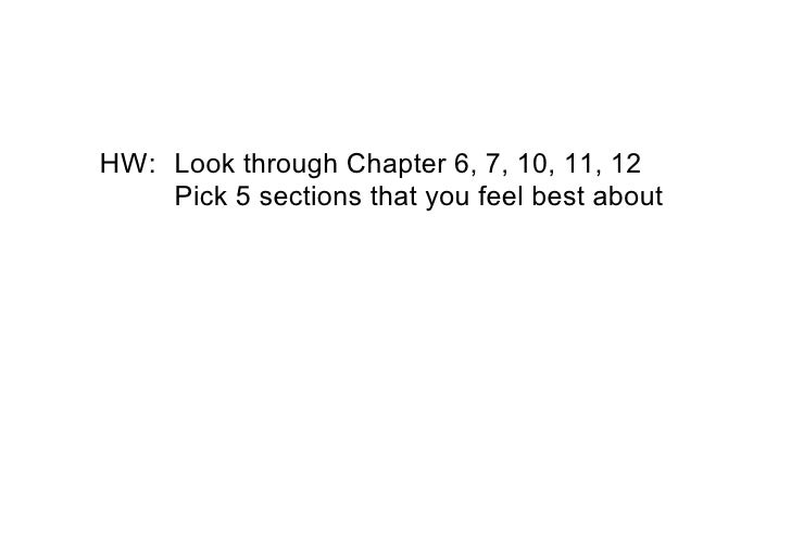 HW: LookthroughChapter6,7,10,11,12     Pick5sectionsthatyoufeelbestabout