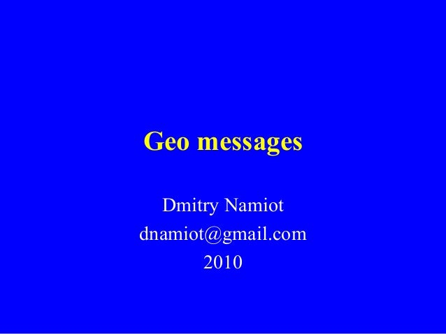 Geo messages Dmitry Namiot dnamiot@gmail.com 2010