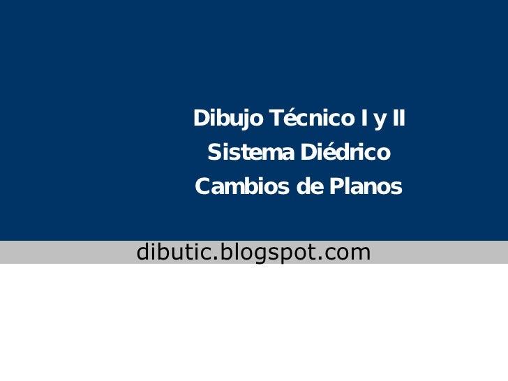 Dibujo Técnico I y II Sistema Diédrico Cambios de Planos www.colegioslaude.com dibutic.blogspot.com