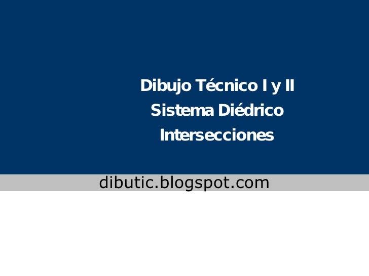 Dibujo Técnico I y II Sistema Diédrico Intersecciones www.colegioslaude.com dibutic.blogspot.com