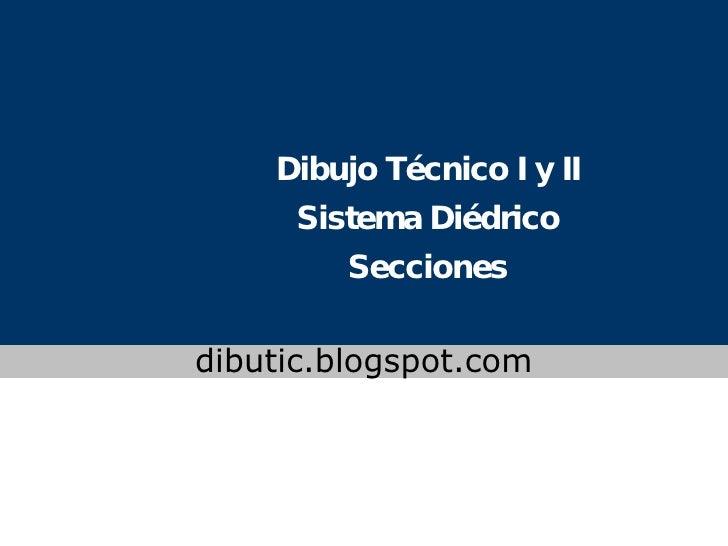 Dibujo Técnico I y II Sistema Diédrico Secciones www.colegioslaude.com dibutic.blogspot.com